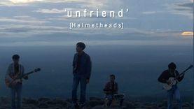 Unfriend เพลงใหม่จาก 4 หนุ่ม Helmetheads ตอกย้ำความเศร้า!