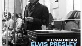 'IF I CAN DREAM' อัลบั้มคืนชีพ บทเพลงอมตะ ของ ELVIS PRESLEY