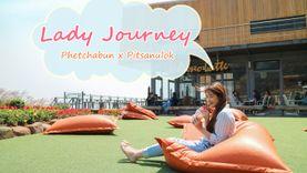 Lady Journey เที่ยวพิษณุโลก-เพชรบูรณ์ ฉบับสาวๆ ทริปนี้มีแต่ชิมกับชิลล์!