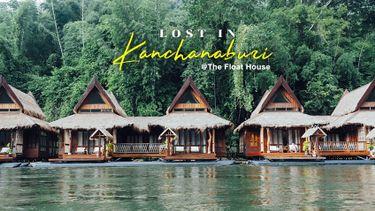 แพริมน้ำ กาญจนบุรี The Float House River Kwai  รีแลกซ์เบาๆ ท่ามกลางขุนเขาและสายน้ำ