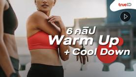 รวม 6 คลิป วอร์มอัพ+คูลดาวน์ เตรียมร่างกายให้พร้อมก่อนและหลังออกกำลังกาย